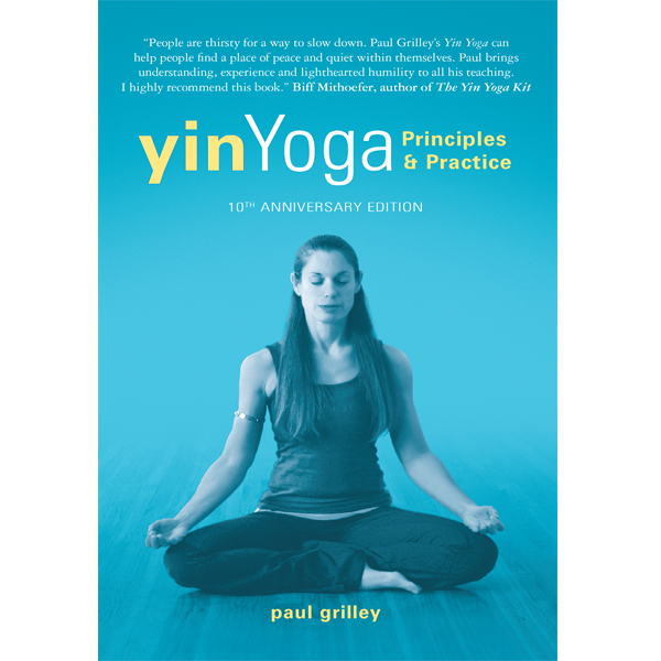 Yin Yoga Principles And Practice 10th Anniversary Edition White